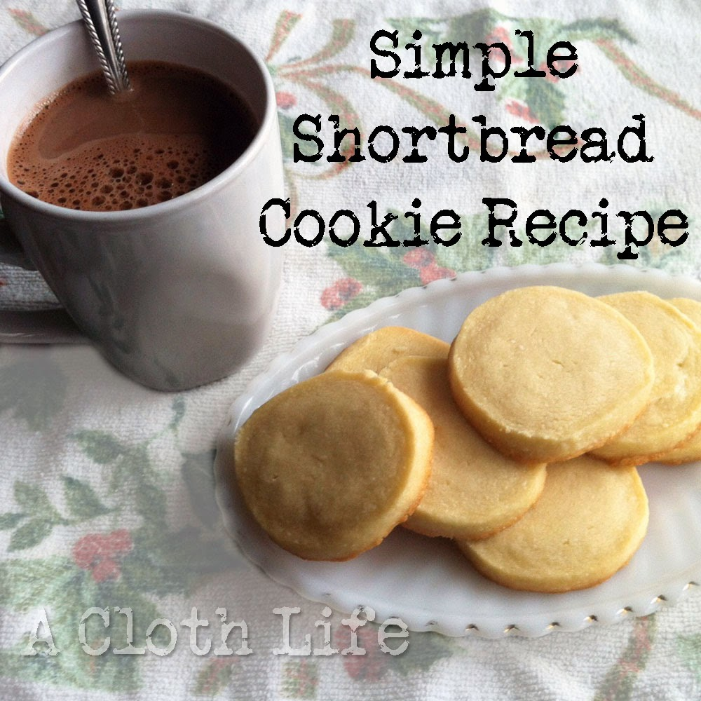 A Cloth Life: Simple Shortbread Cookie Recipe