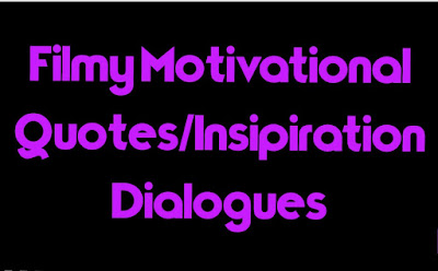 Filmy Motivational Quotes/Insipiration Dialogues