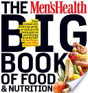 The Men's Health Big Book of Food & Nutrition Your completely delicious guide to eating well, looking great, and staying lean for life!