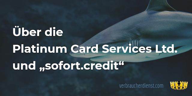 """Titel: Über die Platinum Card Services Ltd. und """"sofort.credit"""""""