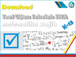 Download soal US Matematika Wajib SMA Kurikulum  Download Latihan Soal US Matematika Wajib SMA Kurikulum 2013 File Word