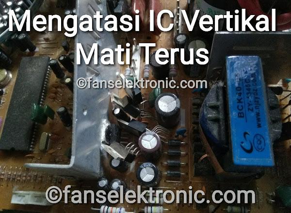 Kerusakan IC Vetikal Mati Jebol Terus