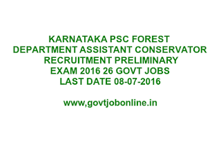 KARNATAKA PSC FOREST DEPARTMENT ASSISTANT CONSERVATOR RECRUITMENT PRELIMINARY EXAM 2016 26 GOVT JOBS