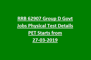 RRB 62907 Group D Govt Vacancies Physical Test Details PET Starting Date 27-03-2019