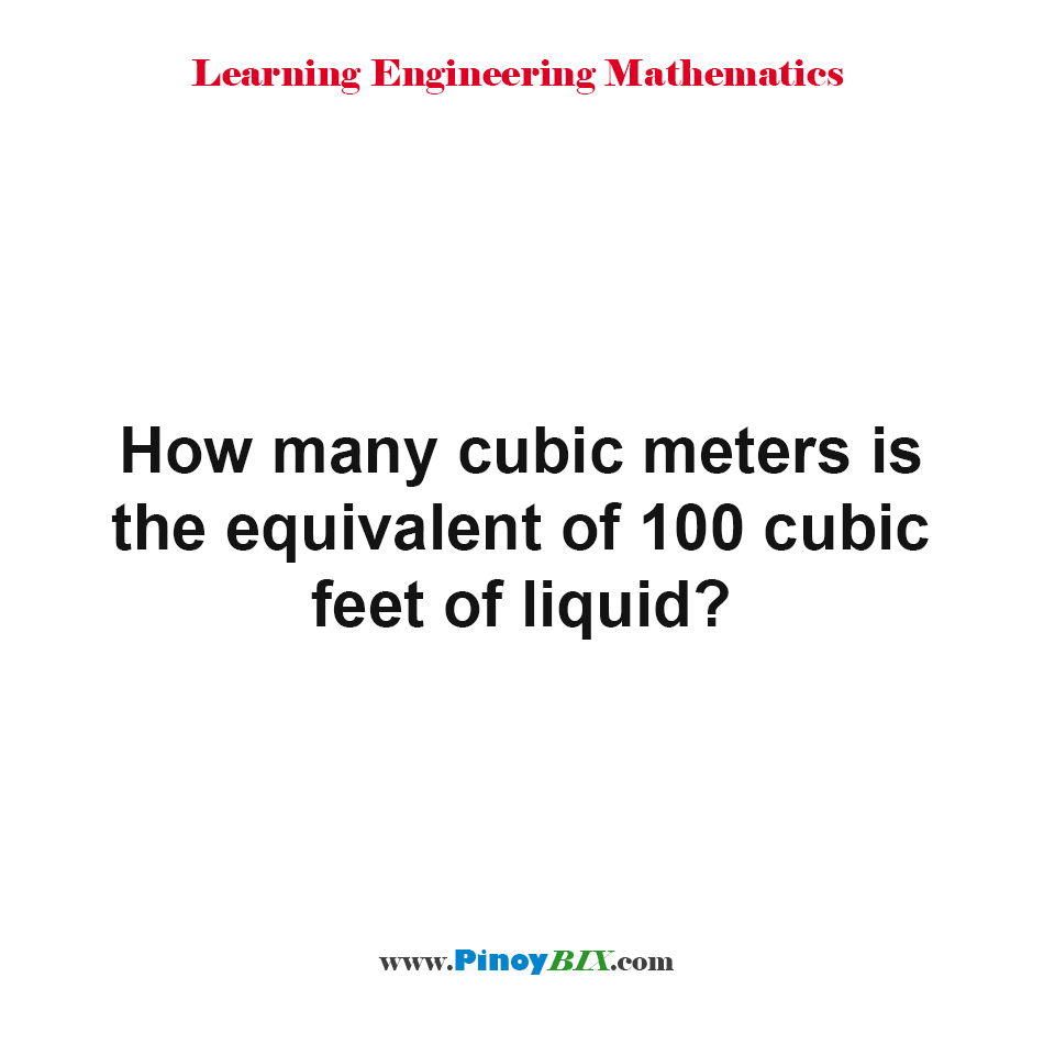How many cubic meters is the equivalent of 100 cubic feet of liquid?
