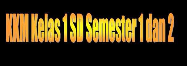 Perangkat Pembelajaran K13 KKM Kelas 1 SD Semester 1 dan 2