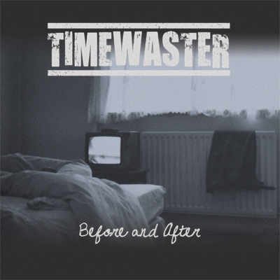 <center>Timewaster - Before And After (2012)</center>