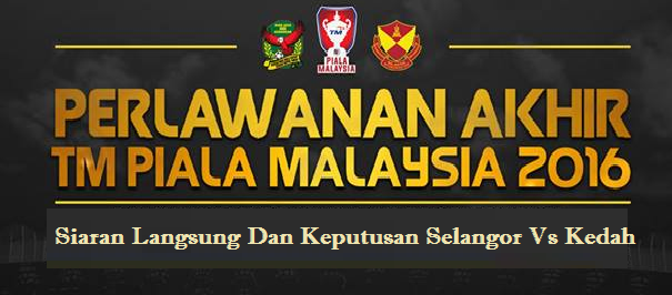 Selangor Vs Kedah Final Piala Malaysia 2016