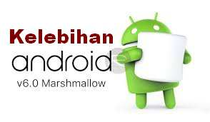 Kelebihan Android Marshmallow 6.0 dibanding pendahulunya
