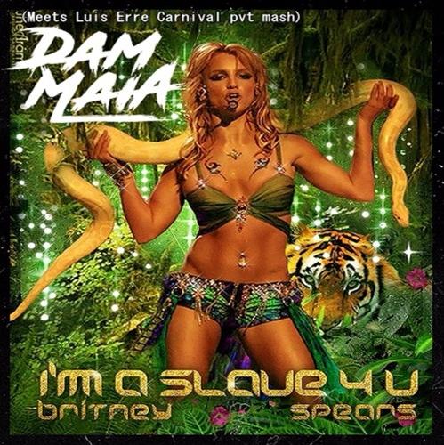 Britney Spears - I'm A Slave 4 U (Dam Maia Meets Luis Erre Carnival Pvt Mash Remix)