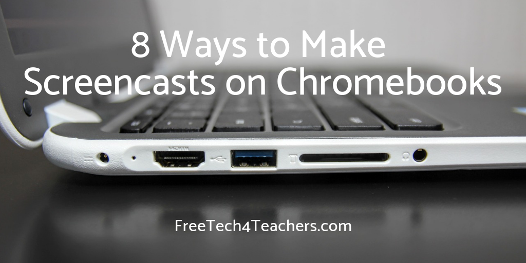 Eight Options for Creating Screencasts on Chromebooks