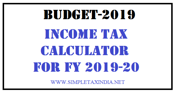 INCOME TAX CALCULATOR FOR FY 2019-20 | SIMPLE TAX INDIA