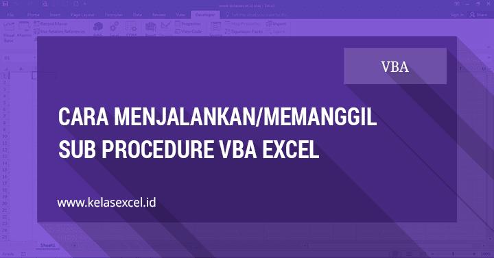 Cara Menjalankan atau Memanggil Sub Procedure VBA Excel