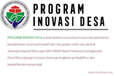 Program Inovasi Desa atau yang disingkat dengan PID merupakan salah satu upaya pemerintah untuk meningkatkan kesejahteraan masyarakat Desa melalui peningkatan kapasitas desa dalam mengembangkan rencana dan pelaksanaan pembangunan desa secara berkualitas.