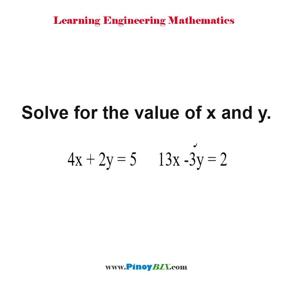 Solve for the value of x and y in 4x + 2y = 5 and 13x - 3y = 2