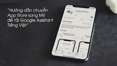 Chuyển Vùng AppStore sang Mỹ để tải Google Assistant trên Iphone, Ipad