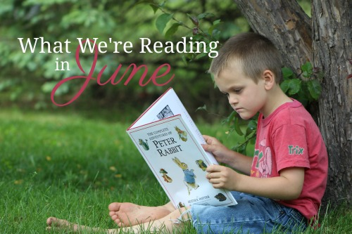What We're Reading in June-book selections of a homeschooling family of 7