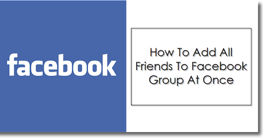 How To Add All Friends To Facebook Group At Once 2017