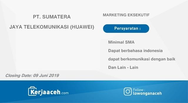 Lowongan Kerja Aceh Terbaru 2019 SMA Gaji 2.7 Juta di Perusahaan Distributor Huawei PT. Sumatera Jaya Telekomunikasi