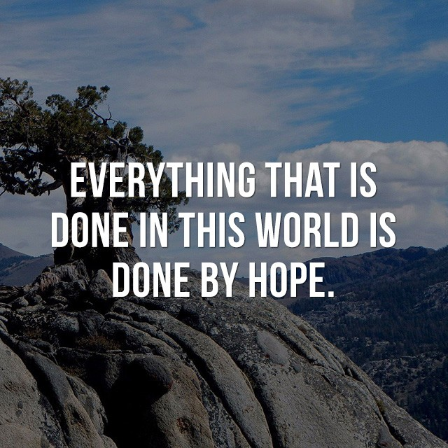 Everything that is done in this world is done by hope! - Positive Quotes
