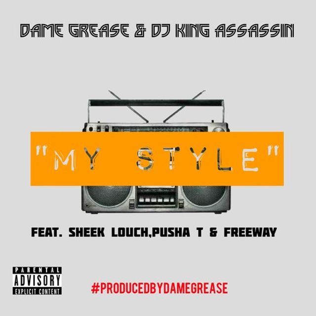 Dame Grease & DJ King Assassin - My Style (Feat. Sheek Louch, Pusha T & Freeway)