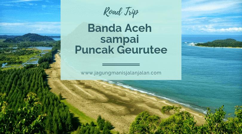 Menjelajahi Banda Aceh sampai ke Puncak Geurutee