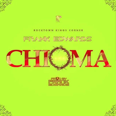 [Music + Video] Frank Edwards – Chioma