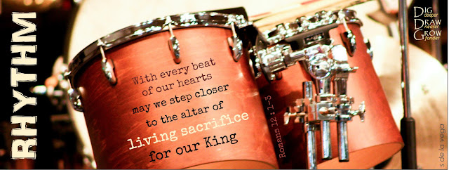 "Tom tom drums with text that reads ""Rhythm: With every beat of our hearts, may we step closer to the altar of living sacrifice for our King"""