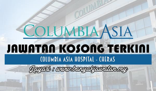 Jawatan Kosong 2017 di Columbia Asia Hospital - Cheras www.banyakjawatan.my