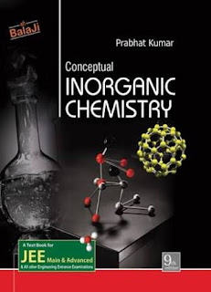 CONCEPTUAL INORGANIC CHEMISTRY:-A TEXT BOOK FOR JEE MAIN AND ADVANCED BY PRABHAT KUMAR