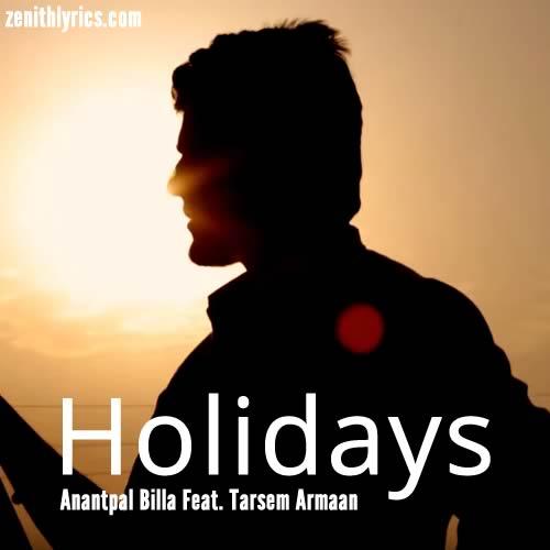 Holidays - Anantpal Billa, Tarsem Armaan