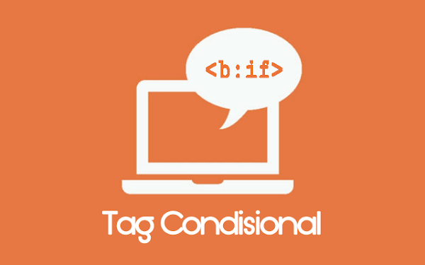 Beberapa Fungsi Tag Kondisional Pada Widget Blogger