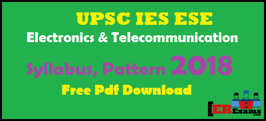 UPSC IES ESE Electronics & Telecommunication Engineering Syllabus, Pattern 2018, syllabus and exam pattern Electronics & Telecommunication engineering UPSC, IES engineering service exams free pdf download 2018, Pattern Electronics & Telecommunication Engineering IES ESE 2018, General Studies and Engineering Aptitude (Common To All Candidates),Electronics & Telecommunication Engineering Syllabus For Main Exams Paper-2,  Electronics & Telecommunication Engineering Syllabus For Preliminary/Stage-I Examination (Objective Type Paper–II) free pdf download