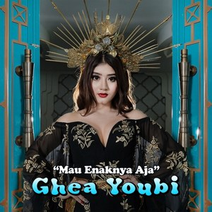 Ghea Youbi - Mau Enaknya Aja