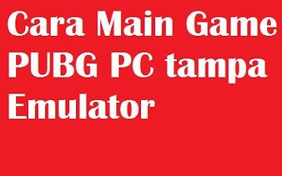 Banyak cara yang bisa kamu gunakan untuk main game Cara Main Game PUBG PC tampa Emulator Spek PC Game PUBG Anti Lag