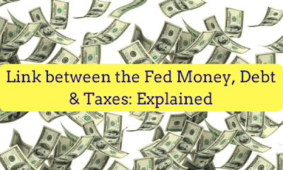 Link between the Fed Money, Debt and Taxes: Explained