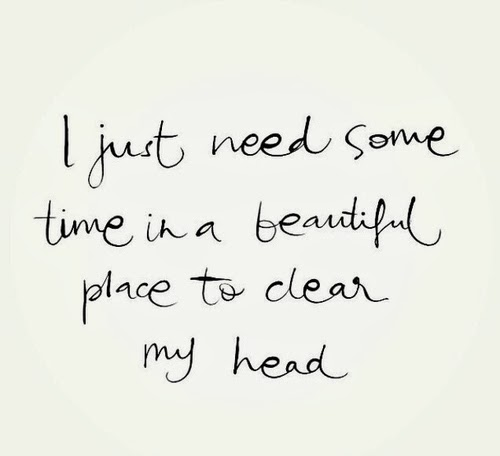 In Time Of Need Quotes: I Just Need Some Time In A Beautiful Place