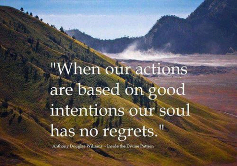 When our actions are based on good intentions, our soul has no regrets.