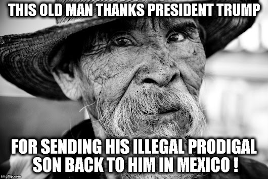 Old Mexican man thanks Trump for the return of his prodigal son to Mexico