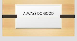 Always do good
