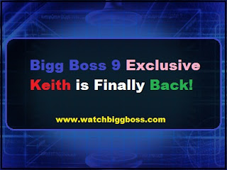 Bigg Boss 9 Exclusive: Keith is Finally Back! - Watchbiggboss.com