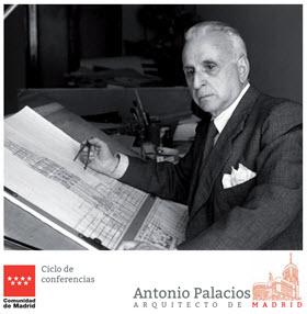 Ciclo de Conferencias 'Antonio Palacios, arquitecto de Madrid'. Octubre y noviembre 2016