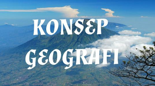 Pengertian Konsep Geografi dan Prinsipnya