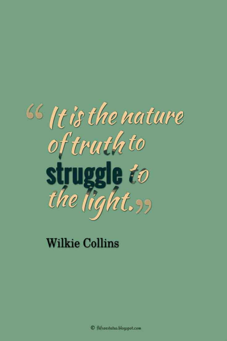 """It is the nature of truth to struggle to the light."" ― Wilkie Collins Quotes About struggle"