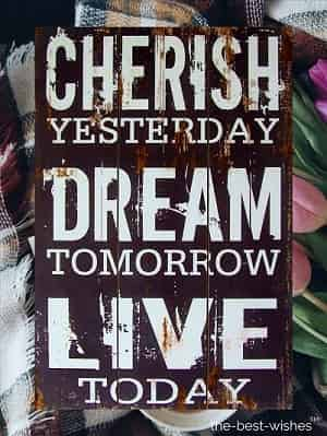 cherish yesterday dream tomorrow good morning images