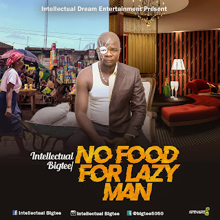 [Music] Intellectual BigTee - No Food For Lazy Man | Prod. By Cman