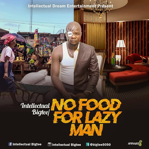 NEW MUSIC: NO FOOD FOR LAZY MAN - INTELLECTUAL BIG TEE (PROD. CMAN)