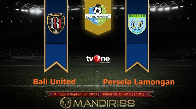 Prediksi Bola : Bali United Vs Persela Lamongan , Minggu 03 September 2017 Pukul 18.30 WIB @ TVONE