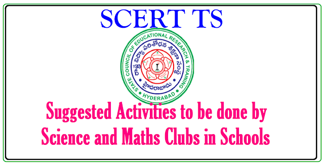 SCERT Suggested Activities to be done by Science and Maths Clubs in Schools| SCERT Suggested Activities to be done by Science and Maths Clubs in Schools | State Council for Education Research and Training Telangana State suggested some important Activities and important Days to be celebrated in Schools | Science Club and Mathematic Clubs already established in all High Schools with the Co Ordination of Headmasters | Here SCERT is suggesting activities to be followed by the Clubs scert-suggested-activities-to-be-done-science-maths-clubs-download/2017/03/scert-ts-suggested-activities-to-be-done-by-science-and-maths-clubs-in-schools.html