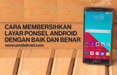 Langkah-Langkah Membersihkan Layar Android
